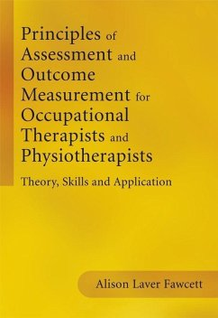 Principles of Assessment and Outcome Measurement for Occupational Therapists and Physiotherapists (eBook, PDF) - Fawcett, Alison Laver
