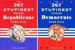 The 267 Stupidest Things Democrats/Republicans Ever Said (eBook, ePUB) - Rueter, Ted