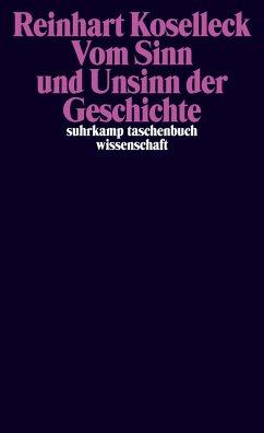 Vom Sinn und Unsinn der Geschichte - Koselleck, Reinhart