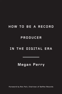 How to Be a Record Producer in the Digital Era (eBook, ePUB) - Perry, Megan