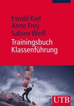 Trainingsbuch Klassenführung - Kiel, Ewald; Frey, Anne; Weiß, Sabine