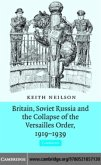 Britain, Soviet Russia and the Collapse of the Versailles Order, 1919-1939 (eBook, PDF)
