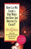 How Can We Light a Fire When the Kids Are Driving Us Crazy? (eBook, ePUB)