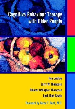 Cognitive Behaviour Therapy with Older People (eBook, PDF) - Laidlaw, Ken; Dick-Siskin, Leah; Gallagher-Thompson, Dolores; Thompson, Larry W.