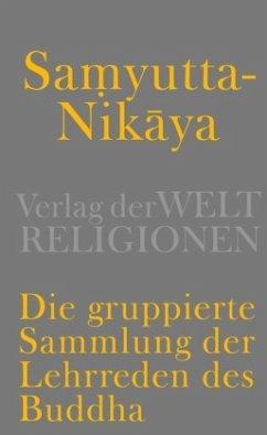 Samyutta-Nikaya - Die gruppierte Sammlung der Lehrreden des Buddha - Geiger, Wilhelm