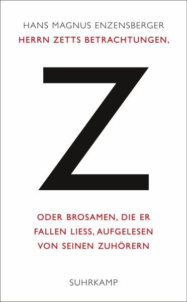 Herrn Zetts Betrachtungen, oder Brosamen, die er fallen ließ, aufgelesen von seinen Zuhörern - Enzensberger, Hans Magnus