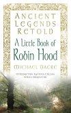 Ancient Legends Retold: A Little Book of Robin Hood (eBook, ePUB)