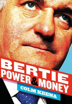 Bertie Ahern: The Man Who Blew the Boom (eBook, ePUB) - Keena, Colm