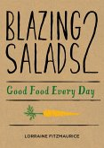 Blazing Salads 2: Good Food Everyday (eBook, ePUB)