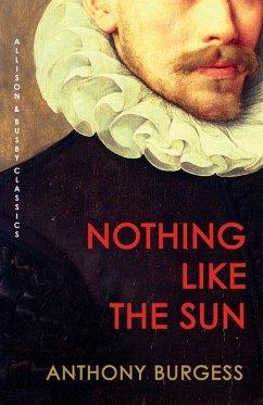 Nothing Like the Sun (eBook, ePUB) - Burgess, Anthony