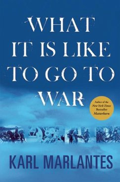 What It Is Like to Go to War (eBook, ePUB) - Marlantes, Karl