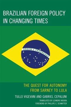 Brazilian Foreign Policy in Changing Times (eBook, ePUB) - Cepaluni, Gabriel; Schmitter, Phillippe C.; Vigevani, Tullo