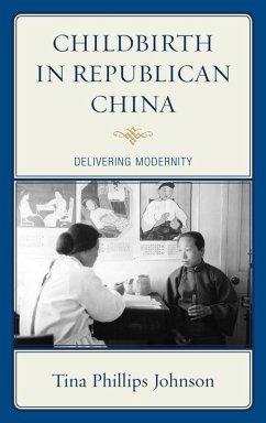 Childbirth in Republican China (eBook, ePUB) - Johnson, Tina
