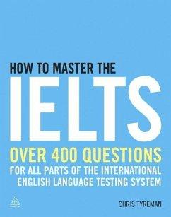 How to Master the IELTS (eBook, ePUB) - Tyreman, Chris John