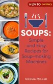 Soups: Simple and Easy Recipes for Soup-making Machines (eBook, ePUB)