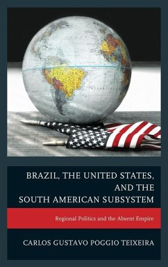 Brazil, the United States, and the South American Subsystem (eBook, ePUB) - Teixeira, Carlos Gustavo Poggio