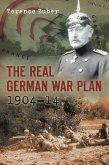 The Real German War Plan, 1904-14 (eBook, ePUB)