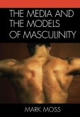 The Media and the Models of Masculinity (eBook, ePUB)