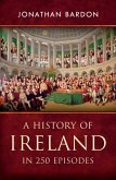 A History of Ireland in 250 Episodes - Everything You've Ever Wanted to Know About Irish History (eBook, ePUB)