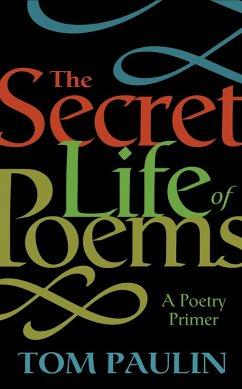 The Secret Life of Poems (eBook, ePUB) - Paulin, Tom