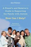 A Friend's and Relative's Guide to Supporting the Family with Autism (eBook, ePUB)