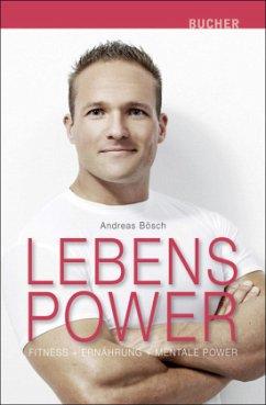 Lebenspower. Fitness, Ernährung, Mentale Power - Bösch, Andreas