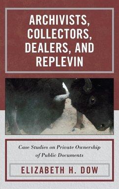 Archivists, Collectors, Dealers, and Replevin (eBook, ePUB) - Dow, Elizabeth H.
