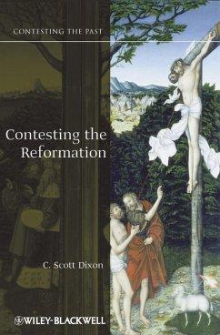 Contesting the Reformation (eBook, ePUB) - Dixon, C. Scott