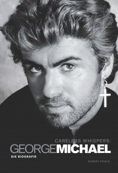 Careless Whispers: George Michael - Die Biograf...