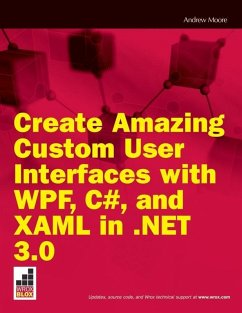 Create Amazing Custom User Interfaces with WPF, C#, and XAML in .NET 3.0 (eBook, ePUB) - Moore, Andrew