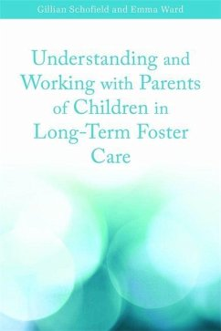 Understanding and Working with Parents of Children in Long-Term Foster Care (eBook, ePUB) - Ward, Emma; Schofield, Gillian