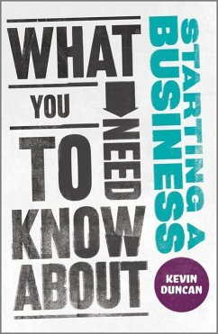 What You Need to Know about Starting a Business (eBook, ePUB) - Duncan, Kevin