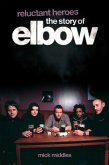 Reluctant Heroes: The Story of Elbow (eBook, ePUB)