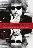 Who Is That Man? In Search of the Real Bob Dylan (eBook, ePUB)