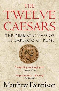 The Twelve Caesars (eBook, ePUB) - Dennison, Matthew