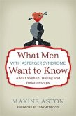 What Men with Asperger Syndrome Want to Know About Women, Dating and Relationships (eBook, ePUB)