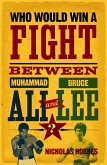 Who Would Win a Fight between Muhammad Ali and Bruce Lee? (eBook, ePUB)