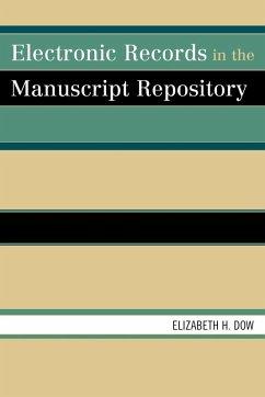 Electronic Records in the Manuscript Repository (eBook, ePUB) - Dow, Elizabeth H.