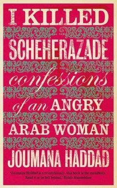 I Killed Scheherazade (eBook, ePUB) - Haddad, Joumana