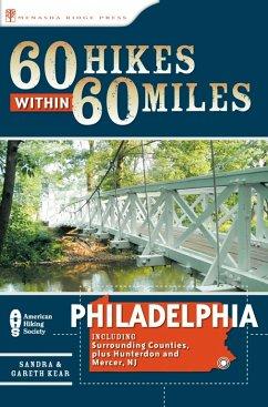 60 Hikes Within 60 Miles: Philadelphia (eBook, ePUB) - Kear, Sandra; Kear, Gareth