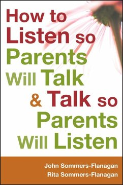 How to Listen so Parents Will Talk and Talk so Parents Will Listen (eBook, PDF) - Sommers-Flanagan, John; Sommers-Flanagan, Rita