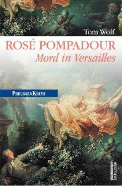 Rosé Pompadour / Preußen Krimi Bd.12 - Wolf, Tom