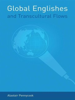 Global Englishes and Transcultural Flows (eBook, ePUB) - Pennycook, Alastair