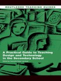 A Practical Guide to Teaching Design and Technology in the Secondary School (eBook, ePUB)