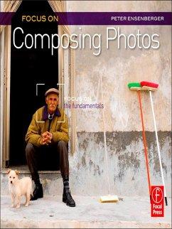 Focus On Composing Photos (eBook, ePUB) - Ensenberger, Peter