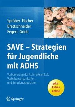 SAVE - Strategien für Jugendliche mit ADHS - Spröber, Nina; Brettschneider, Anne; Fischer, Lilo; Fegert, Jörg M.; Grieb, Jasmin