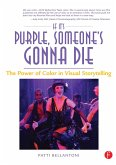 If It's Purple, Someone's Gonna Die: The Power of Color in Visual Storytelling (eBook, ePUB)