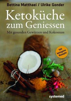 Ketoküche zum Genießen - Matthaei, Bettina; Gonder, Ulrike