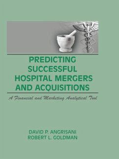 Predicting Successful Hospital Mergers and Acquisitions (eBook, PDF) - Winston, William; Angrisani, David P; Goldman, Robert L