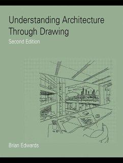 Understanding Architecture Through Drawing (eBook, ePUB) - Edwards, Brian